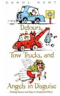 Detours, Tow Trucks, and Angels in Disguise: Finding Humor and Hope in Unexpected Places