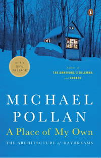 A Place of My Own: The Architecture of Daydreams by Pollan, Michael