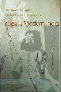 Yoga in Modern India  The Body between Science and Philosophy