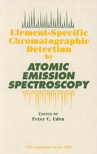 Element-Specific Chromatographic Detection by Atomic Emission Spectroscopy (Acs Symposium Series)