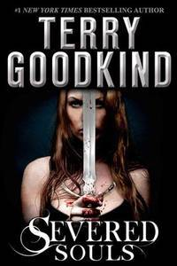 Severed Souls: A Richard and Kahlan Novel (Richard and Kahlan, 3) by Goodkind, Terry - 2014-08-05