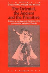 THE ORIENTAL, THE ANCIENT AND THE PRIMITIVE Systems of Marriage and the  Family in the Pre-Industrial Societies of Eurasia