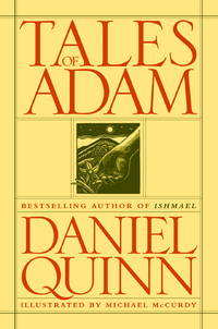 Tales of Adam by Daniel Quinn - 1st Edition - 2005 - from Small World Books, LLC and Biblio.com