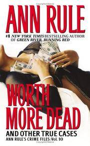 image of Worth More Dead: And Other True Cases Vol. 10 (Ann Rule's Crime Files)