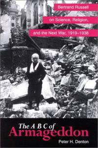 The A B C of Armageddon: Bertrand Russell on Science, Religion, and the Next War, 1919-1938 (SUNY...