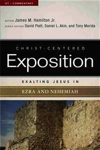 Exalting Jesus in Ezra-Nehemiah (Christ-Centered Exposition Commentary)