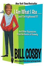 I Am What I Ate...and I'm Frightened!!!: And Other Digressions from the Doctor of Comedy by  Bill Cosby - Paperback - 2004 - from Top Notch books (SKU: 232549A)