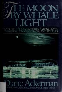 The Moon by Whale Light : And Other Adventures Among Bats, Penguins, Crocodilians & Whales