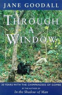 image of Through a Window: Thirty Years with the Chimpanzees of Gombe