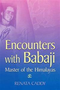 Encounters with Babaji: Master of the Himalayas