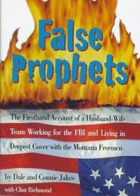 False Prophets: The Firsthand Account of a Husband-Wife Team Working for the FBI and Living in...