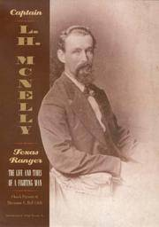 CAPTAIN L.H. MCNELLY, TEXAS RANGER, THE LIFE AND TIMES OF A FIGHTING MAN