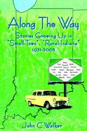"Along The Way: Stories Growing Up in ""Small-Town"", ""Rural-Indiana"" 1931-2005"