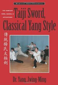Taiji Sword, Classical Yang Style: The Complete Form, Qigong & Applications (Martial...