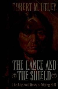 The Lance and the Shield: The Life and Times of Sitting Bull by Robert M. Utley - 1st Edition - 1993 - from J. Mercurio Books, Maps, & Prints and Biblio.com