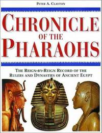 image of Chronicle of the Pharaohs: The Reign-By-Reign Record of the Rulers and Dynasties of Ancient Egypt With 350 Illustrations 130 in Color (Chronicles)
