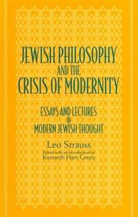 Jewish Philosophy and the Crisis of Modernity : Essays and Lectures in Modern Jewish Thought / by...