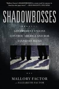 Shadowbosses Government Unions Control America and Rob Taxpayers Blind