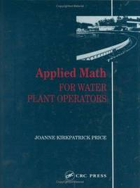 Applied Math for Water Plant Operators (Mathematics for Water and Wastewater Treatment Plant Operato) by  Joanne K Price - Hardcover - from BookVistas and Biblio.com