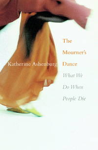The Mourner's Dance What We Do when People Die