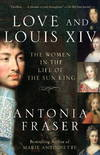 image of Love and Louis XIV: The Women in the Life of the Sun King