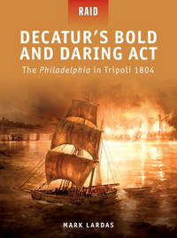 Decatur's Bold and Daring Act - The Philadelphia in Tripoli 1804 (Raid)