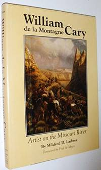 William De LA Montagne Cary: Artist on the Missouri River by  Mildred Ladner - Signed First Edition - 1984 - from Karl W. Theis & Sons (SKU: 027766)