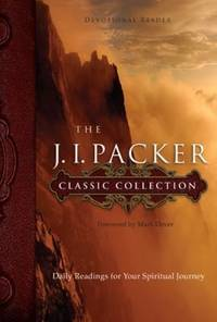 The J. I. Packer Classic Collection: Daily Readings for Your Spiritual Journey (NavPress...