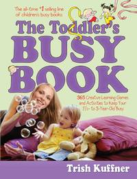 The Toddler's Busy Book: 365 Creative Games and Activities to Keep Your 1 1/2- to 3-Year-Old Busy by  Trish Kuffner - Paperback - from Mega Buzz Inc and Biblio.com