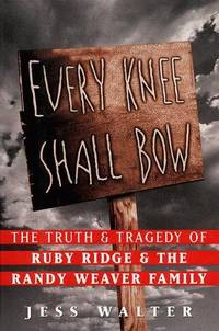 Every Knee Shall Bow: The Truth 7 Tragedy of Ruby Ridge & the Ranydy Weaver Family
