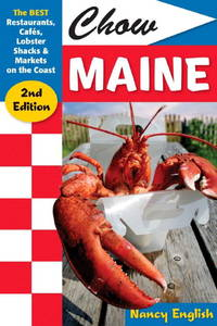 Chow Maine The Best Restaurants, Cafes, Lobster Shacks & Markets on the Coast, Second Edition