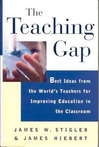 The Teaching Gap: Best Ideas from the World's Teachers for Improving Education in the Classroom