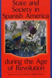 STATE AND SOCIETY IN SPANISH AMERICA DURING THE AGE OF REVOLUTION
