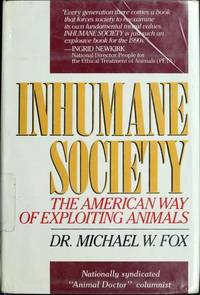 Inhumane Society: The American Way of Exploiting Animals