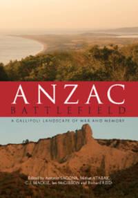 ANZAC BATTLEFIELD: A Gallipoli Landscape of War and Memory