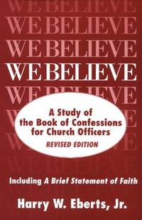 We Believe (Revised Edition): A Study of the Book of Confessions for Church Officers