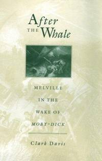 After the Whale: Melville in the Wake of Moby Dick