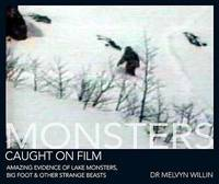 Monsters Caught on Film: Amazing Evidence of Lake Monsters, Big Foot &  Other Strange Beasts