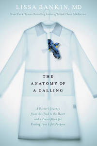 The Anatomy of a Calling by  Lissa Rankin MD - First Edition/First Printing - 2015 - from Gene The Book Peddler  and Biblio.co.uk