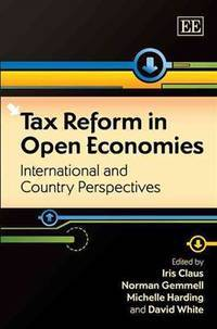 Tax Reform in Open Economies by Michelle Harding Norman Gemmell Iris Claus David White