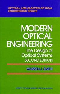 Modern Optical Engineering: The Design of Optical Systems (Optical and Electro-Optical...