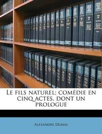 image of Le Fils Naturel; Com Die En Cinq Actes, Dont Un Prologue (French Edition)