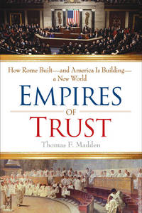 Empires of Trust: How Rome Built- and America is Building- a New World