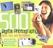 500 Digital Photography Hints, Tips, and Techniques  The Easy, All-in-One  Guide to those Inside Secrets for Better Digital Photography