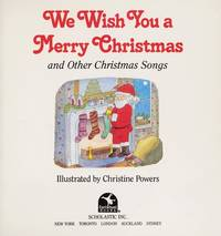 WE WISH YOU A MERRY CHRISTMAS and other Christmas Songs by Powers, Christine (Illustrated by) - 1993