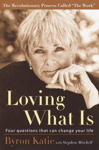 Loving what is: Four Questions That Can Change your Life by  Byron with Stephen Mitchell Katie - First Edition, 3rd Printing - 2002 - from after-words bookstore and Biblio.com