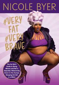 #VERYFAT #VERYBRAVE: The Fat Girl's Guide to Being #Brave and Not a Dejected, Melancholy,...
