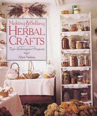 Making & Selling Herbal Crafts: Tips, Techniques, Projects by Alyce Nadeau - Hardcover - October 1995 - from Colorado's Used Bookstore, Inc.  (SKU: 386297)