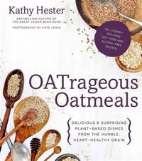 OATrageous Oatmeals: Delicious & Surprising Plant-Based Dishes From This Humble,...