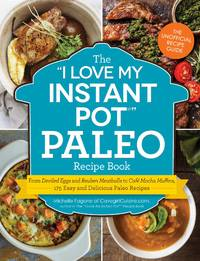 The I Love My Instant Pot Paleo Recipe Book: From Deviled Eggs and Reuben Meatballs to Caf Mocha...